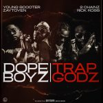 "Zaytoven، Young Scooter Drop ""Dope Boyz & Trap Godz"" f / 2 Chainz، Rick Ross"